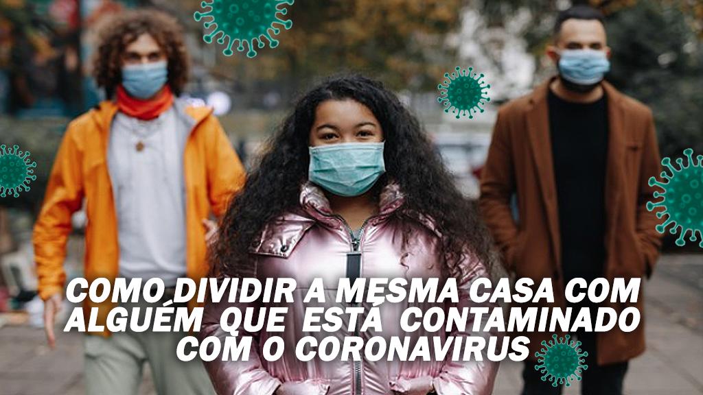 COMO DIVIDIR A MESMA CASA COM ALGUÉM QUE ESTÁ CONTAMINADO COM O CORONAVÍRUS